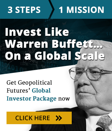 3 Steps. One Mission. Invest like Warren Buffett... On a Global Scale. Get Geopolitical Futures' Global Investor Package now. Click Here.
