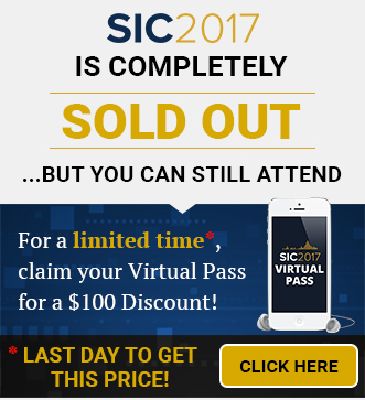 SIC 2017 Is Completely Sold Out... but You Can Still Attend For a limited time, claim your Virtual Pass for a $100 Discount! Last Day!